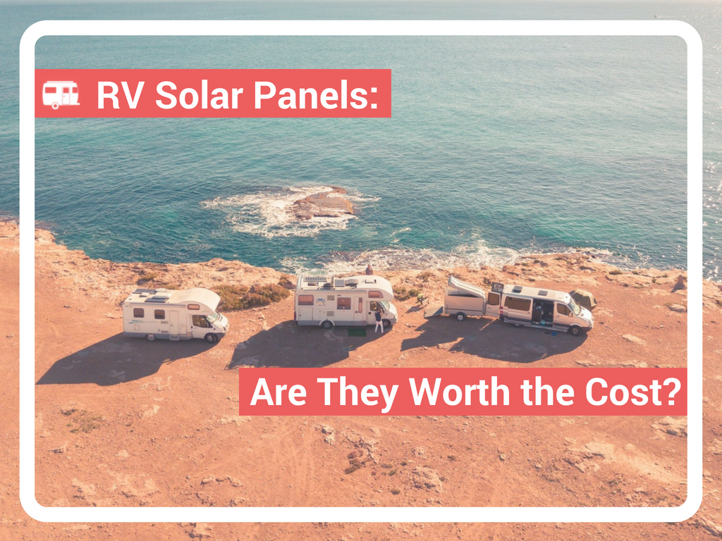 RV Solar Panels - Are They Worth the Cost?
