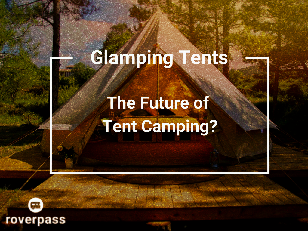 Are Glamping Tents the Future of Tent Camping?