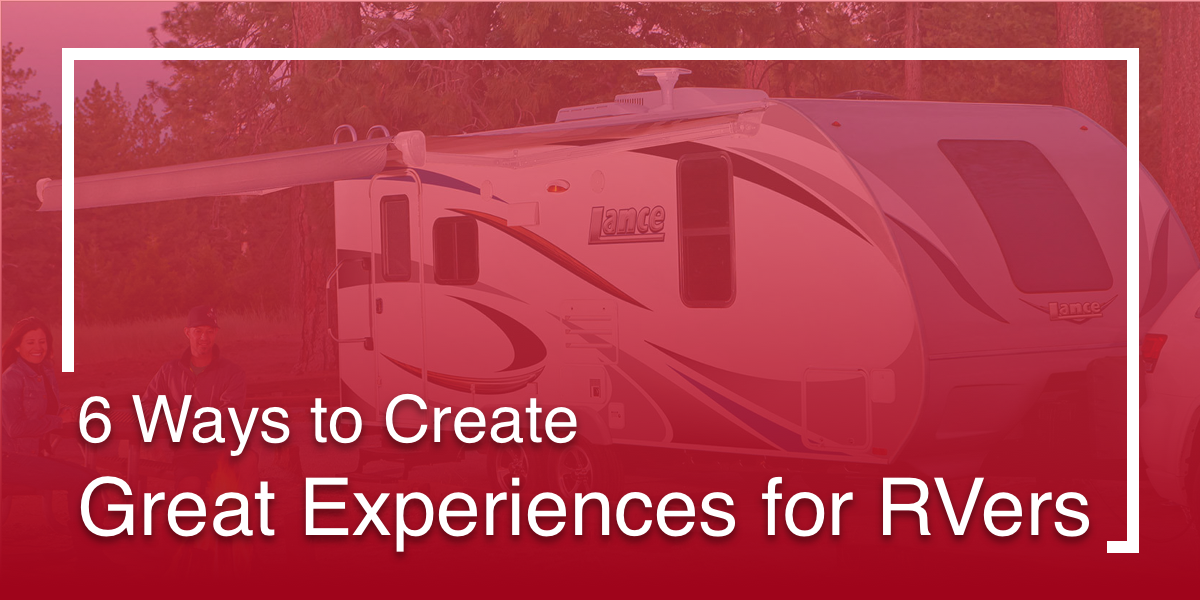 6 Ways to Create Great Experiences for RVers