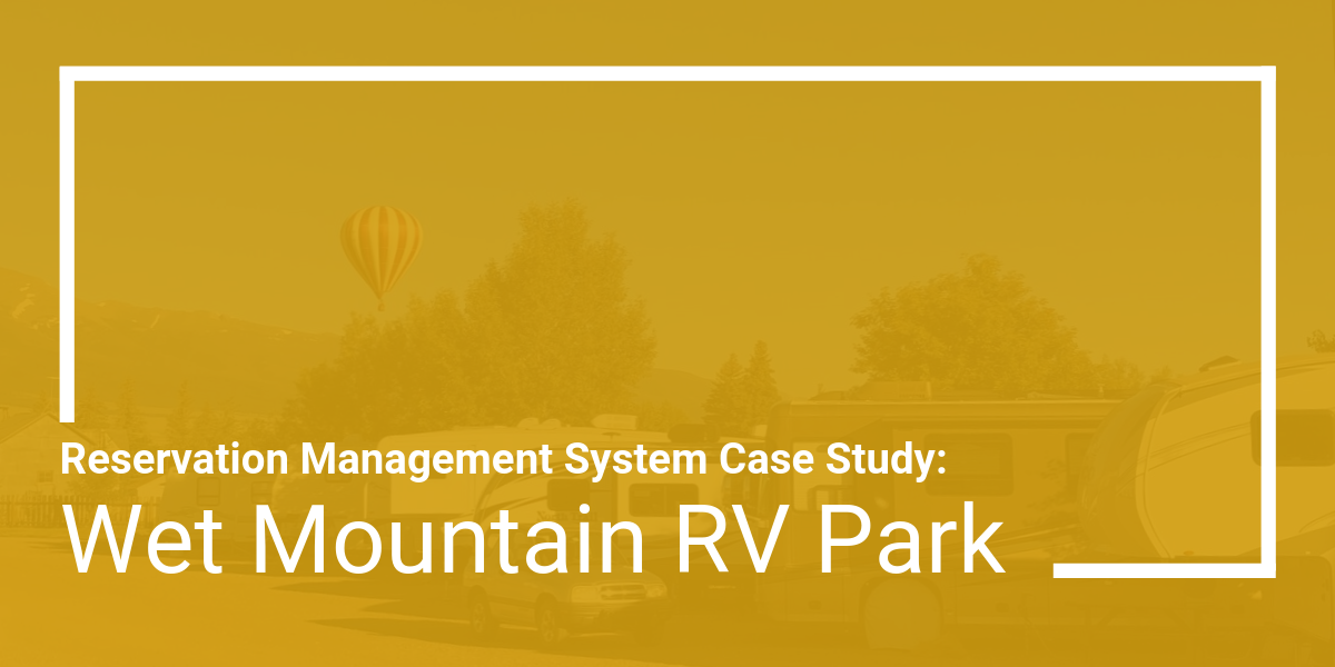 Reservation Management System Case Study: Wet Mountain RV Park