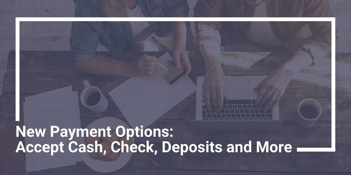 New Payment Options: Accept Cash, Check, Deposits and More