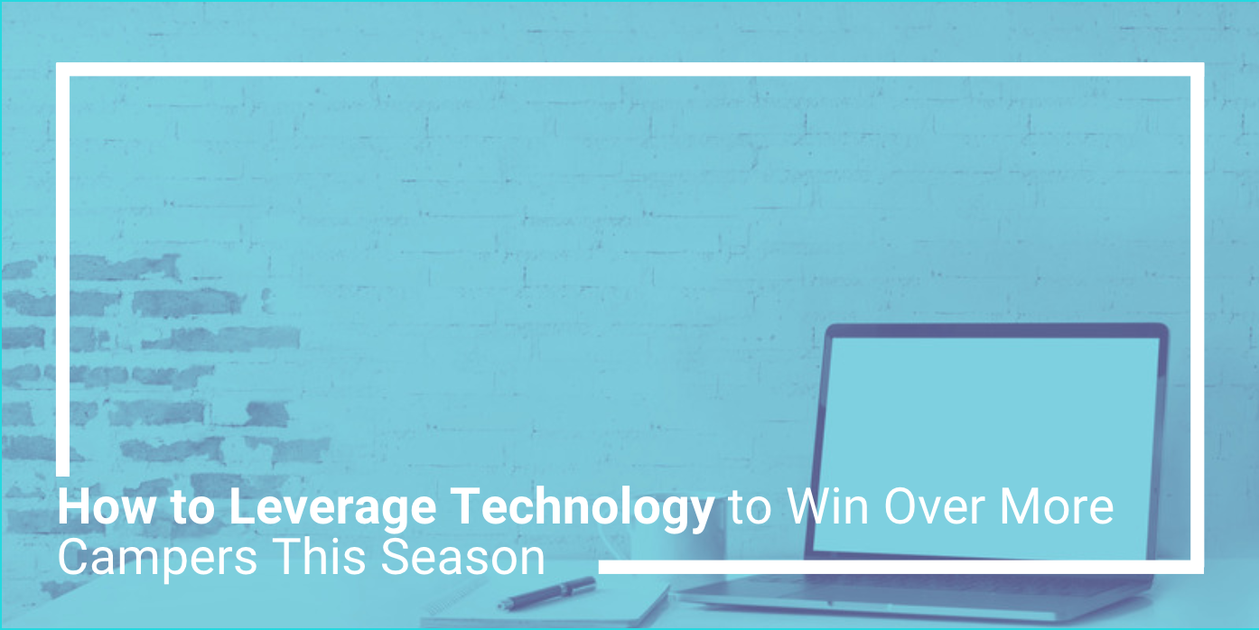 How to Leverage Technology to Win Over More Campers This Season