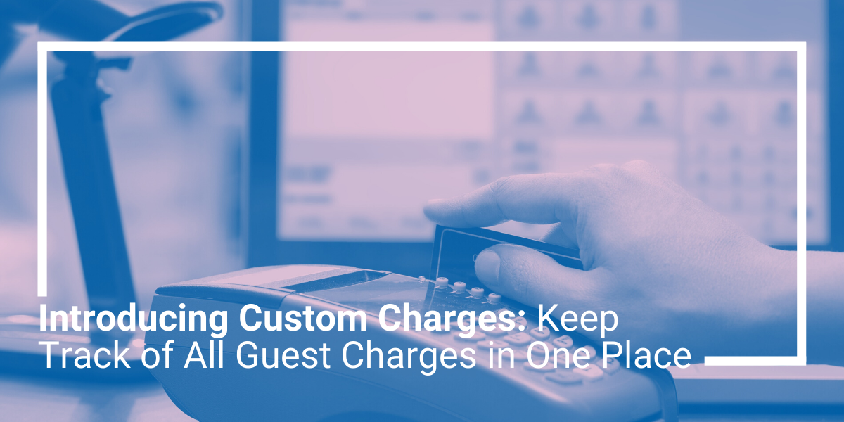 Introducing Custom Charges: Keep Track of All Guest Charges in One Place
