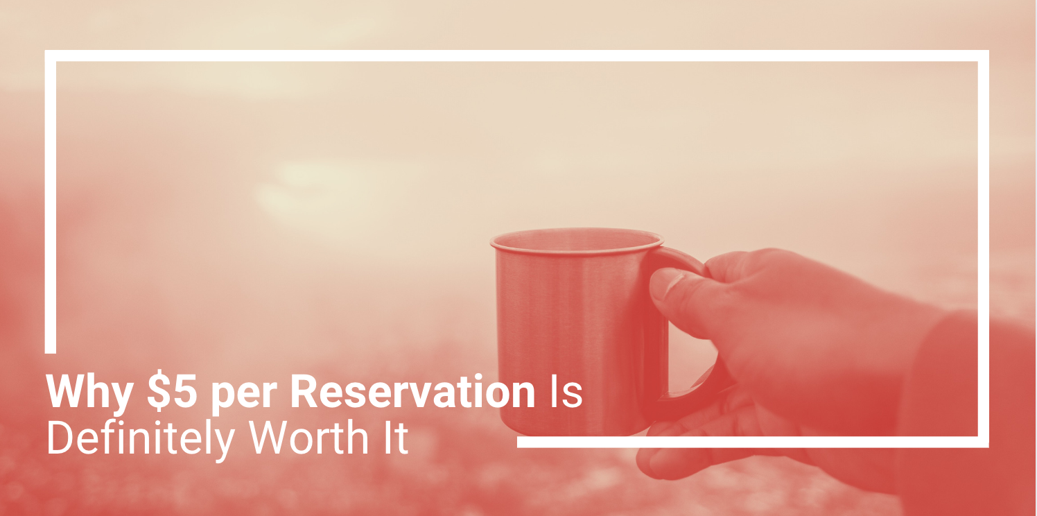 Why $5 per Reservation Is Definitely Worth It