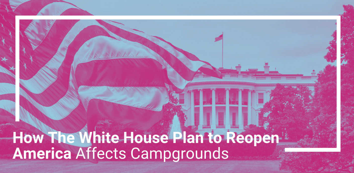 How The White House Plan to Reopen America Affects Campgrounds