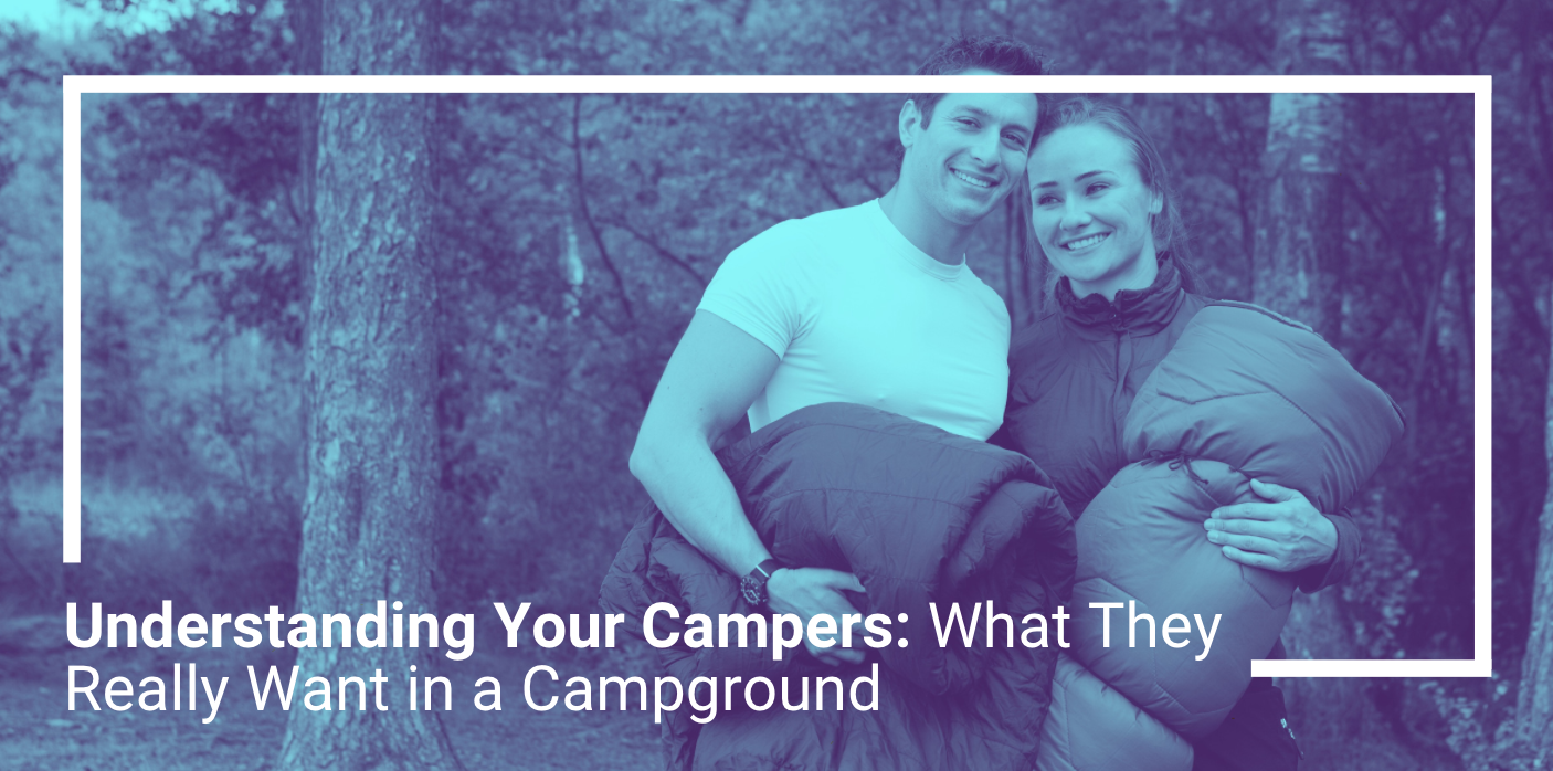 Understanding Your Campers: What They Really Want in a Campground