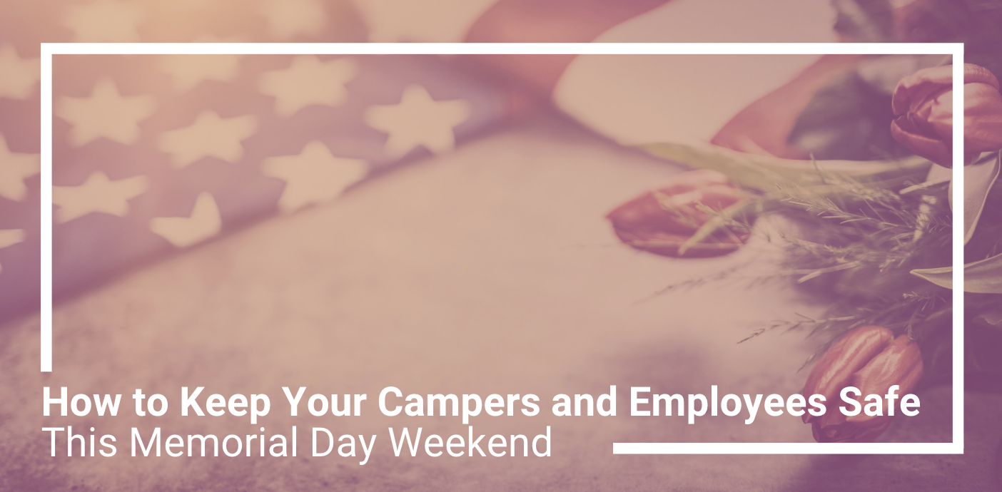 How to Keep Your Campers and Employees Safe This Memorial Day Weekend
