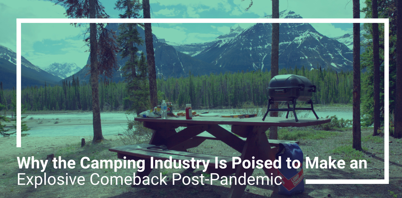 Why the Camping Industry Is Poised to Make an Explosive Comeback Post-Pandemic