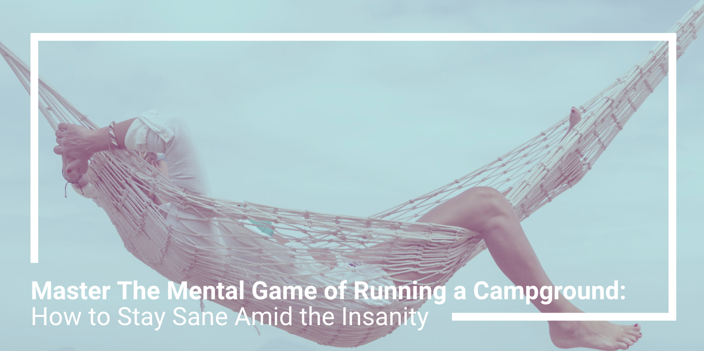Master The Mental Game of Running a Campground: How to Stay Sane Amid the Insanity