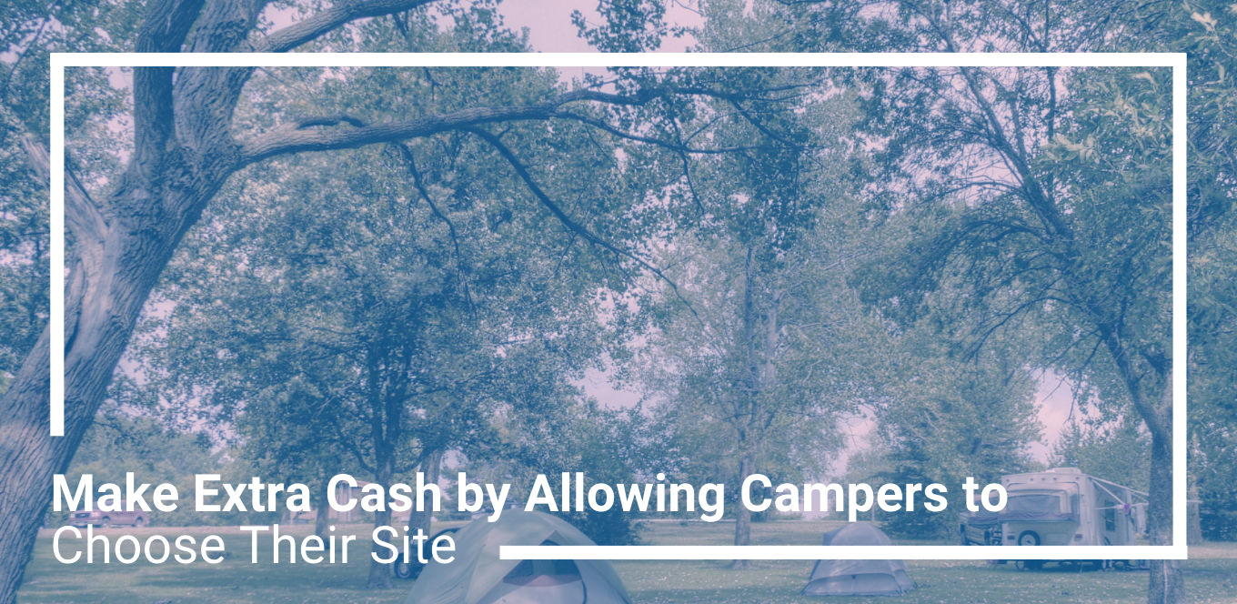Make Extra Cash by Allowing Campers to Choose Their Site