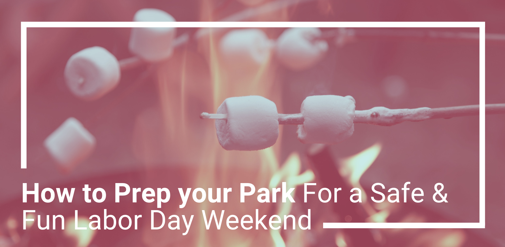 How to Prep your Park For a Safe & Fun Labor Day Weekend
